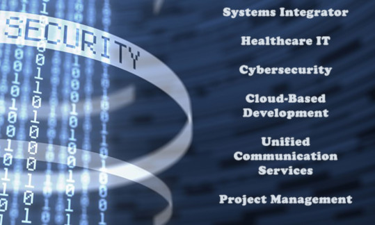 Security: Systems Integrator, Healthcare IT, Cybersecurity, Cloud-Base Development, Unified Communication Services, Project Management